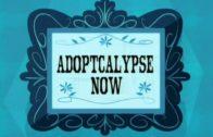 Adoptcalypse Now