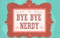 Bye Bye Nerdy