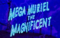 Mega Muriel the Magnificent
