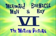 Mermaid Man and Barnacle Boy VI: The Motion Picture