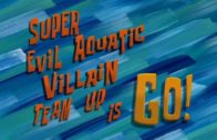 Super Evil Aquatic Villain Team Up is Go