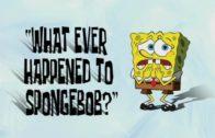 "What Ever Happened to SpongeBob?"" ""WhoBob WhatPants?"